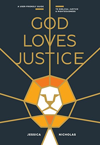 God Loves Justice: A User-Friendly Guide to Biblical Justice and Righteousness by Jessica Nicholas