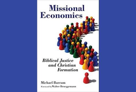 Missional Economics: Biblical Justice and Christian Formation  by Michael Barram